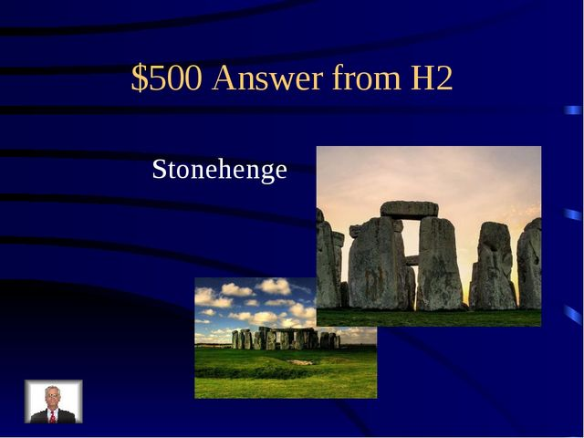 $500 Answer from H2 Stonehenge