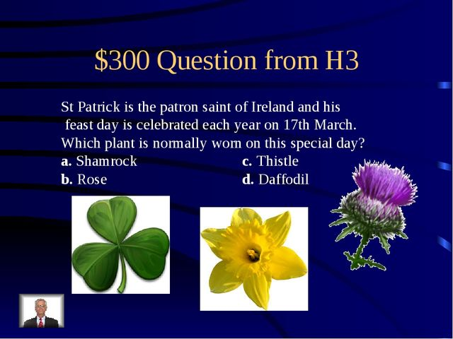 $300 Question from H3 St Patrick is the patron saint of Ireland and his feast...