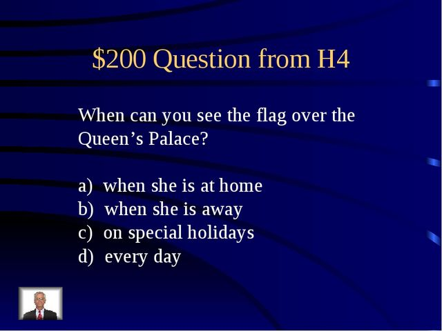 $200 Question from H4 When can you see the flag over the Queen's Palace? when...