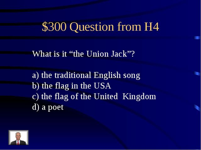 "$300 Question from H4 What is it ""the Union Jack""? a) the traditional English..."
