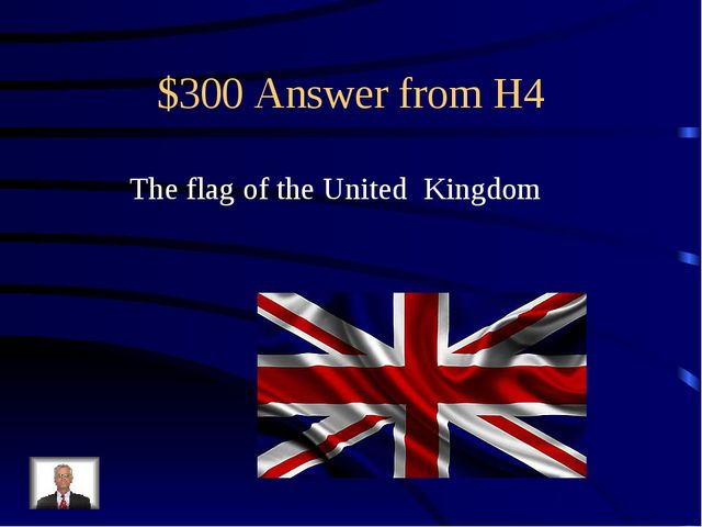 $300 Answer from H4 The flag of the United Kingdom