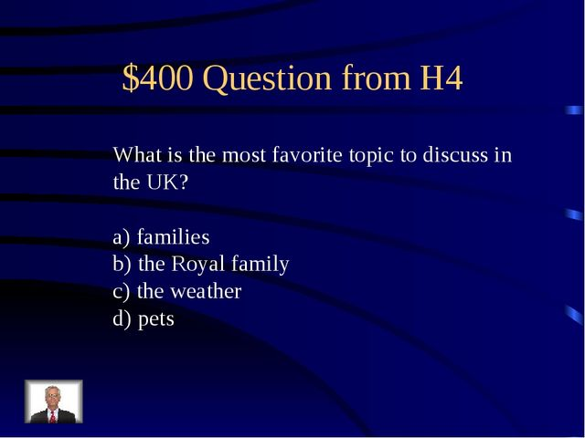 $400 Question from H4 What is the most favorite topic to discuss in the UK? f...