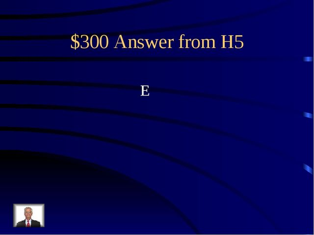 $300 Answer from H5 E