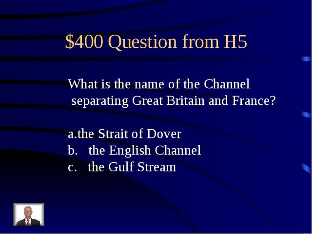 $400 Question from H5 What is the name of the Channel separating Great Britai...