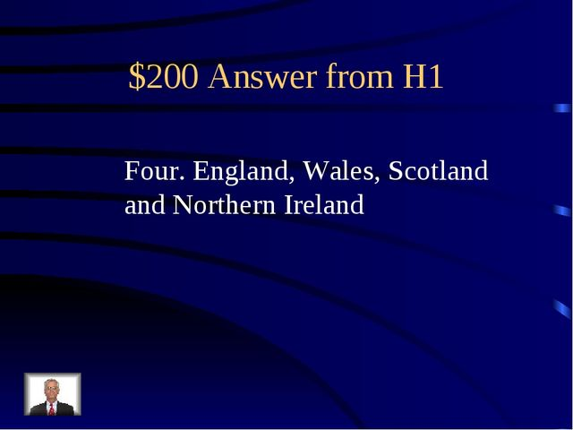 $200 Answer from H1 Four. England, Wales, Scotland and Northern Ireland