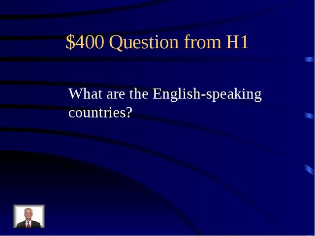 $400 Question from H1 What are the English-speaking countries?