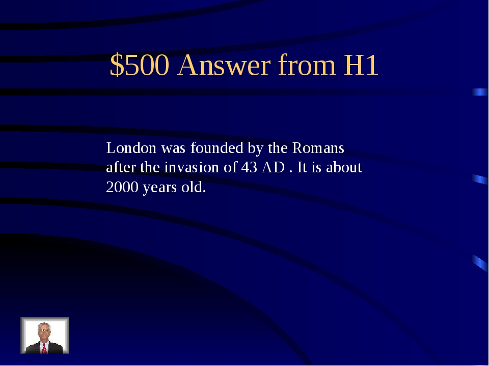 $500 Answer from H1 London was founded by the Romans after the invasion of 43...