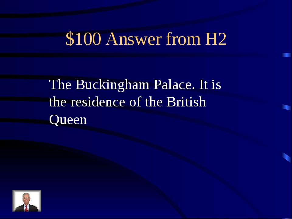 $100 Answer from H2 The Buckingham Palace. It is the residence of the British...
