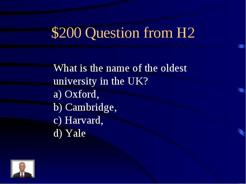 $200 Question from H2 What is the name of the oldest university in the UK? a)...
