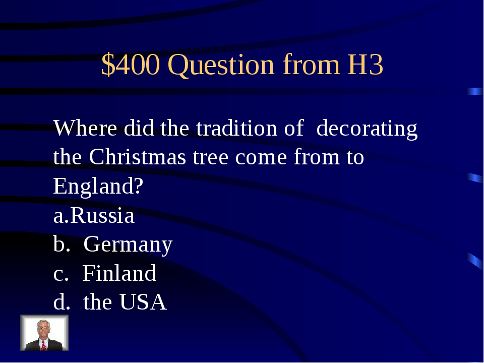 $400 Question from H3 Where did the tradition of decorating the Christmas tre...