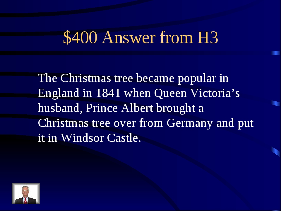 $400 Answer from H3 The Christmas tree became popular in England in 1841 when...