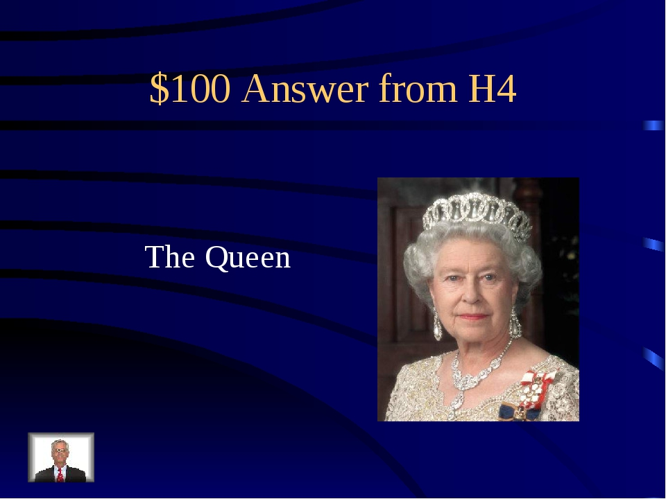 $100 Answer from H4 The Queen