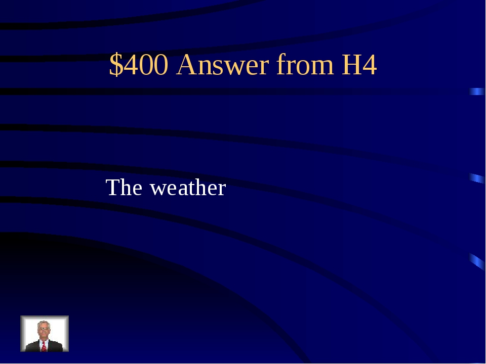 $400 Answer from H4 The weather