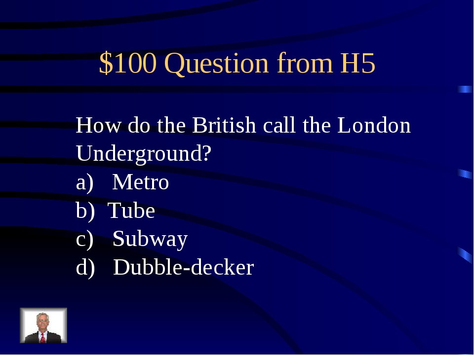 $100 Question from H5 How do the British call the London Underground? Metro T...