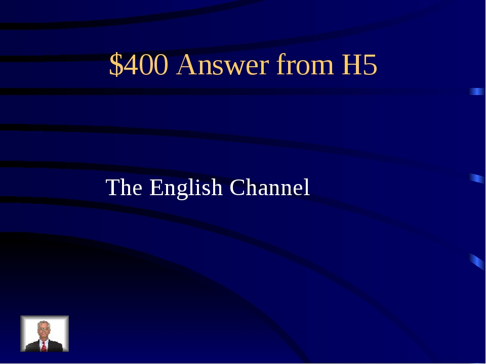 $400 Answer from H5 The English Channel