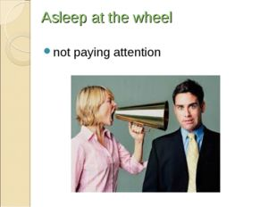 Asleep at the wheel notpayingattention