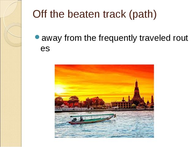 Off the beaten track (path) awayfromthefrequentlytraveledroutes