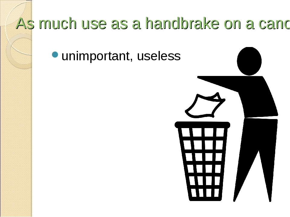 As much use as a handbrake on a canoe unimportant, useless