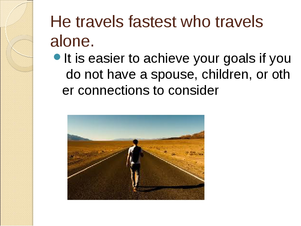 He travels fastest who travels alone. Itiseasiertoachieveyourgoalsify...