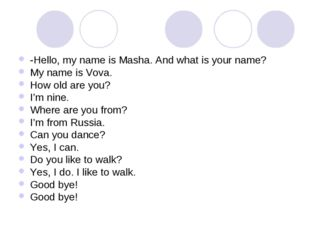 -Hello, my name is Masha. And what is your name? My name is Vova. How old are