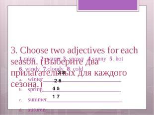 3. Choose two adjectives for each season. (Выберите два прилагательных для ка