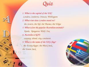 Quiz 1. What is the capital of the UK? London, Canberra, Ottawa, Wellington 2