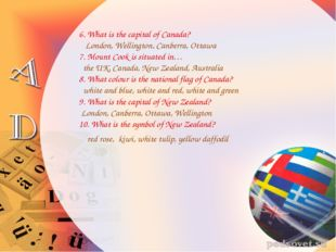 6. What is the capital of Canada? London, Wellington, Canberra, Ottawa 7. Mou