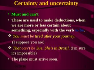 Certainty and uncertainty Must and can't These are used to make deductions, w