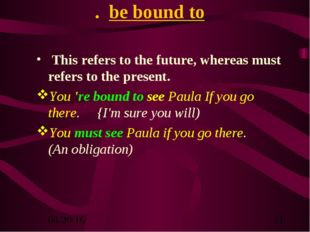 . be bound to This refers to the future, whereas must refers to the present.