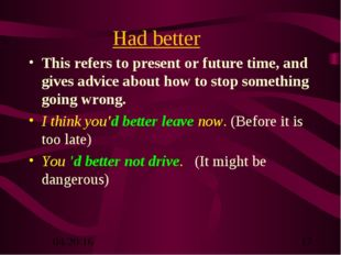 Had better This refers to present or future time, and gives advice about how