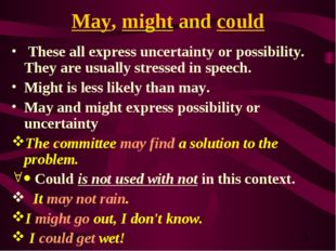 May, might and could These all express uncertainty or possibility. They are u