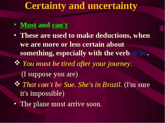 Certainty and uncertainty Must and can't These are used to make deductions, w...