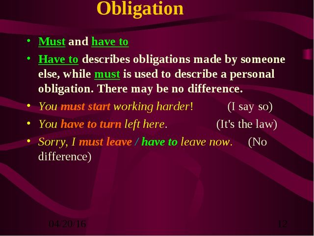 Obligation Must and have to Have to describes obligations made by someone els...