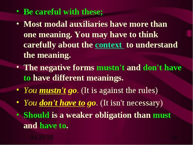 Be careful with these; Most modal auxiliaries have more than one meaning. You...