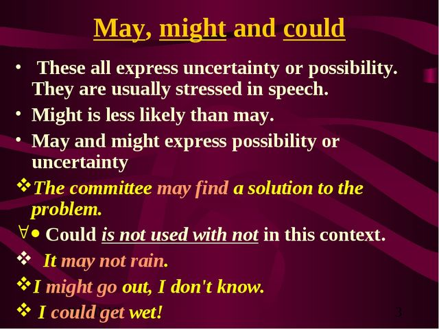 May, might and could These all express uncertainty or possibility. They are u...