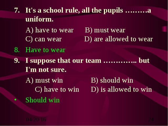 It's a school rule, all the pupils ………a uniform. A) have to wear B) must wear...