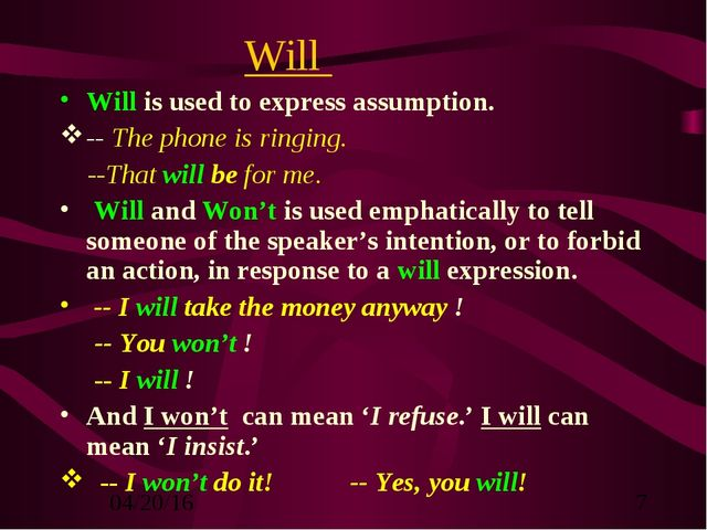 Will Will is used to express assumption. -- The phone is ringing. --That will...