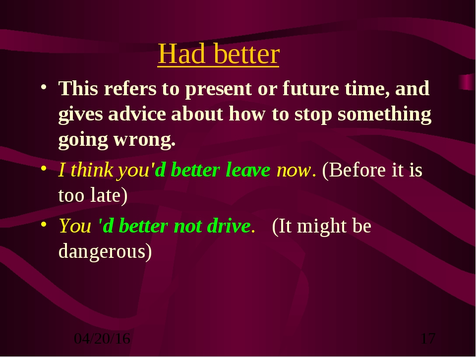 Had better This refers to present or future time, and gives advice about how...