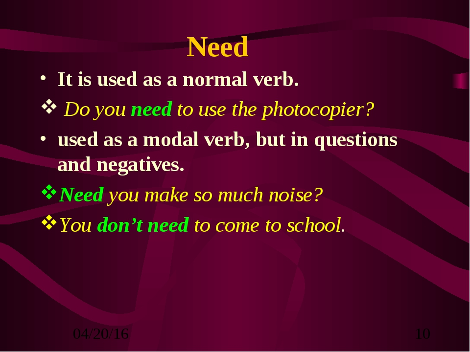 Need It is used as a normal verb. Do you need to use the photocopier? used as...