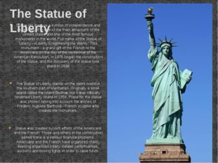 Statue of Liberty is a symbol of independence and democracy. It is one of the