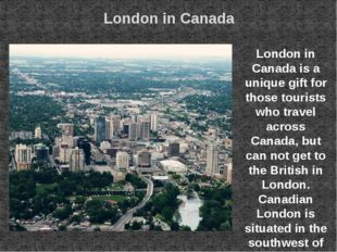 London in Canada London in Canada is a unique gift for those tourists who tra
