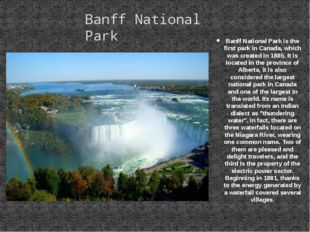 Banff National Park is the first park in Canada, which was created in 1885. I