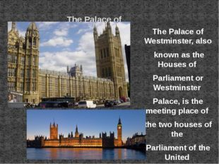 The Palace of Westminster The Palace of Westminster, also known as the House