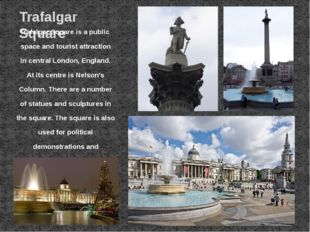 Trafalgar Square Trafalgar Square is a public space and tourist attraction in