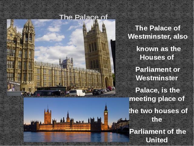 The Palace of Westminster The Palace of Westminster, also known as the House...