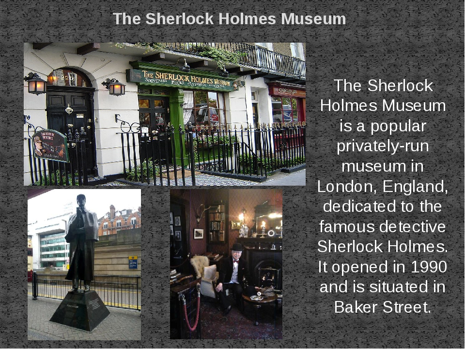The Sherlock Holmes Museum The Sherlock Holmes Museum is a popular privately-...