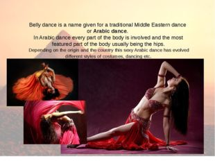 Belly dance is a name given for a traditional Middle Eastern dance or Arabic