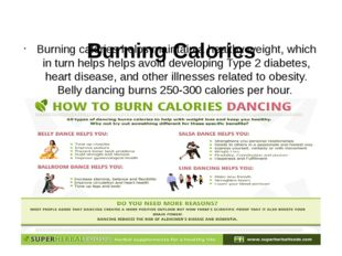 Burning Calories Burning calories helps maintain a healthy weight, which in
