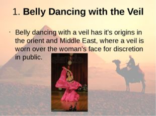 1. Belly Dancing with the Veil Belly dancing with a veil has it's origins in