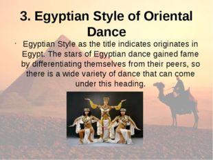 3. Egyptian Style of Oriental Dance Egyptian Style as the title indicates ori